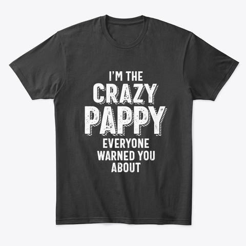 I'm The Crazy Pappy Everyone  Black T-Shirt Front