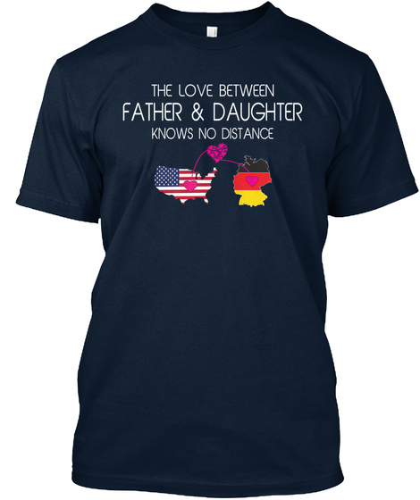 The Love Between Father & Daughter Know No Distance New Navy T-Shirt Front