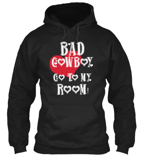 Bad Cowboy Go To My Room! Black T-Shirt Front