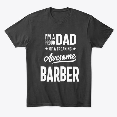 I'm A Proud Dad Of An Awesome Barber Black T-Shirt Front