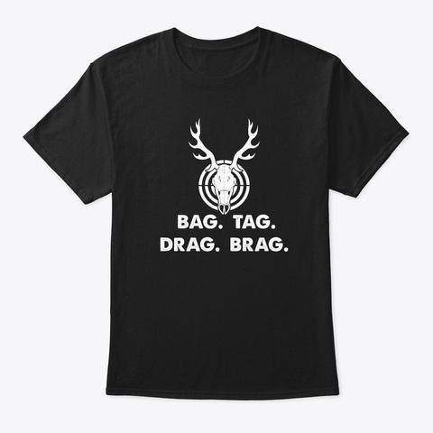 Bag Tag Drag Brag  Deer Hunting Hunter  Black T-Shirt Front