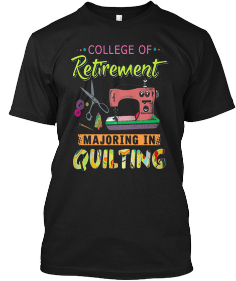 College Of Retirement Majoring In Quilting Black T-Shirt Front