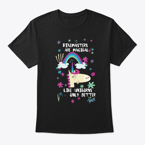 Divemasters Are Magical Like Unicorns On Black T-Shirt Front