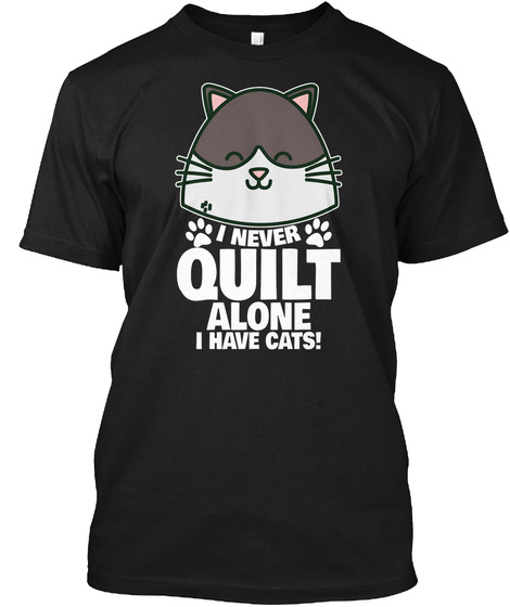 I Never Quilt Alone I Have Cats Shirt – Names t-shirt