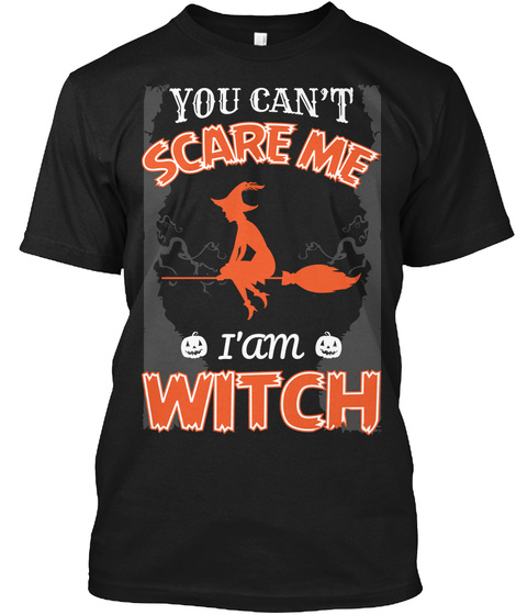 You Can't Scare Me I'am Witch Black T-Shirt Front