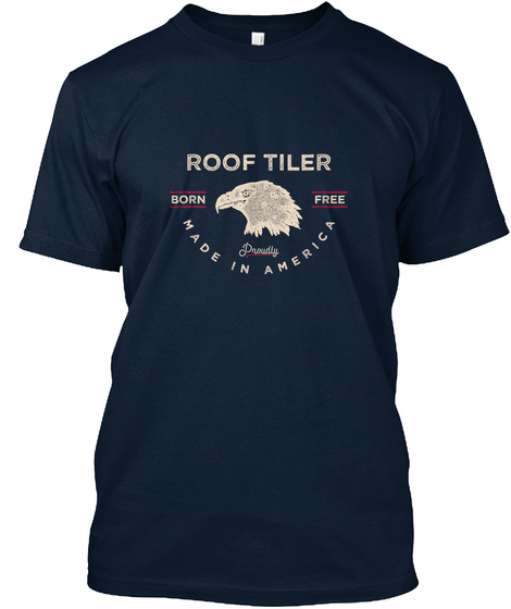 Roof Tiler Born Free Proudly Made In America New Navy T-Shirt Front