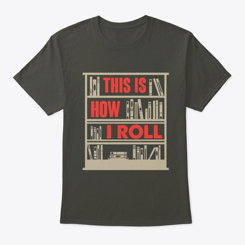 This How I Roll T Shirt Smoke Gray T-Shirt Front