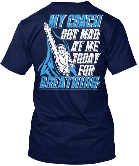 My Coach Got Mad At Me Today For Breathing Navy T-Shirt Back
