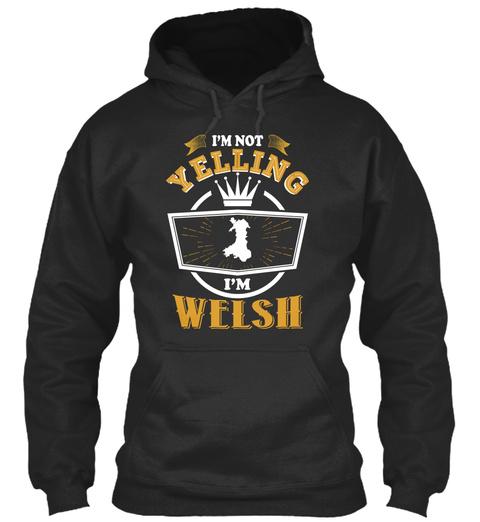 I'm Not Yelling I'm Welsh Jet Black Sweatshirt Front