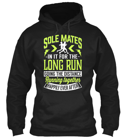 Sole Mates In It For The Long Run Going The Distance Running Together Happily Ever After Black T-Shirt Front