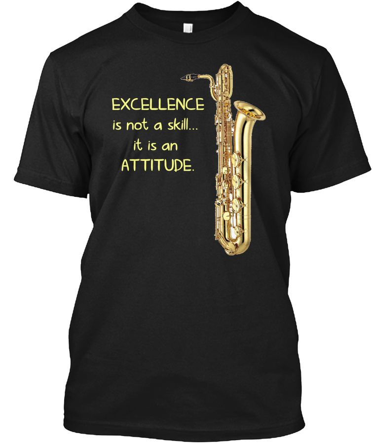[$15] Excellence is not a skill-Bari Sax Unisex Tshirt