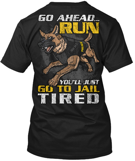 Go Ahead ... Run You'll Just Go To Jail Tired Black T-Shirt Back