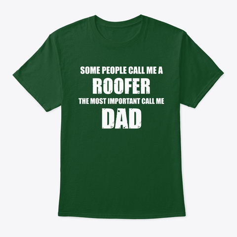 The Most Important Call Me Dad Roofer Deep Forest T-Shirt Front