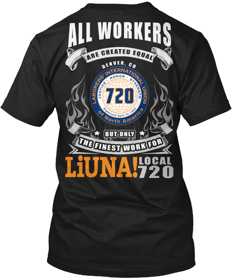 All Workers Are Created Equal Denver. Co Labourers International Union Of North America Justice. Honor. Strength But... Black T-Shirt Back