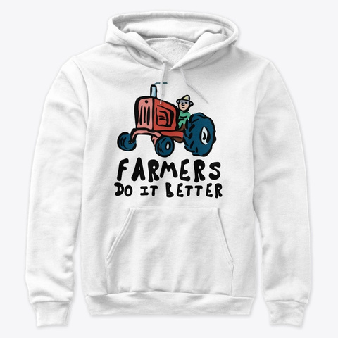 Farmers Do It Better White T-Shirt Front