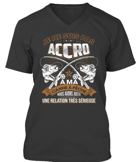 Je Ne Suis Pas Accro A Ma Canne A Peche  Nous Avons Juste Une Relation Tres Serieuse Black T-Shirt Front