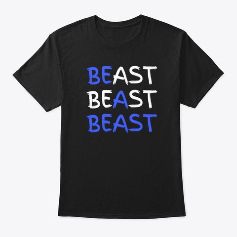 Be A Beast Fitness Workout Gym Black T-Shirt Front