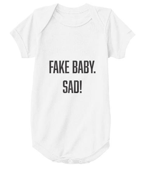 Fake Baby Sad White T-Shirt Front