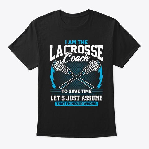 Lacrosse Coach I'm Never Wrong Shirt Black T-Shirt Front