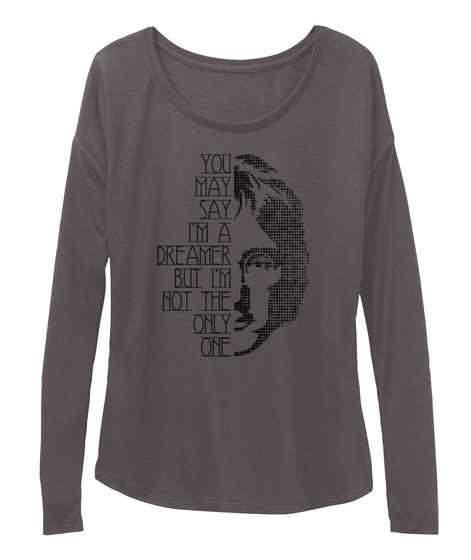 You May Say I'm A Dreamer But Im Not The Only One Dark Grey Heather T-Shirt Front
