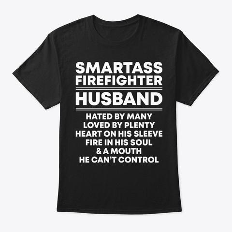 Smartass Firefighter Husband Shirt Black T-Shirt Front