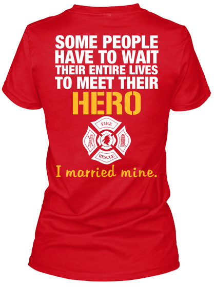 Firefighter Wife Some People Have To Wait Their Entire Lives To Meet Their Hero I Married Mine Red Women's T-Shirt Back
