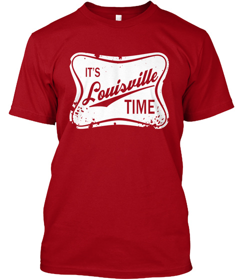 It's Louisville Time Deep Red T-Shirt Front