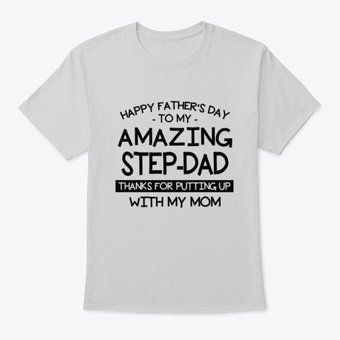My Amazing Step Dad Thanks Putting Up Light Steel T-Shirt Front