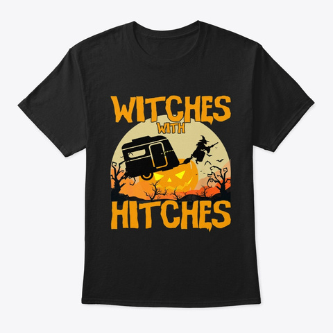 Witches With Hitches Halloween Camping Black T-Shirt Front