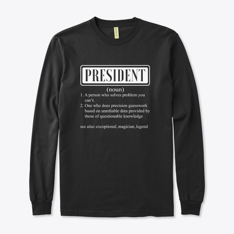 I Am A President Smiley Humor Gift Black T-Shirt Front