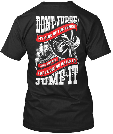 Don't Judge My Side Of The Fence Until You Got The Fucking Balls To Jump It Black T-Shirt Back