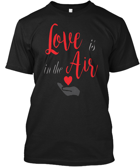 Love Is In The Air Black T-Shirt Front