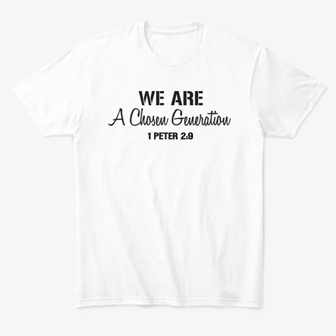 We Are (A Chosen Generation) White T-Shirt Front