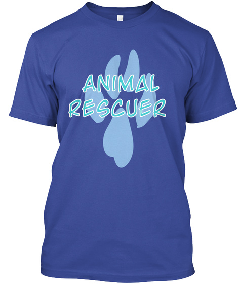 Animal Rescuer Because Badass Lifesaver Isn't An Official Title Deep Royal T-Shirt Front