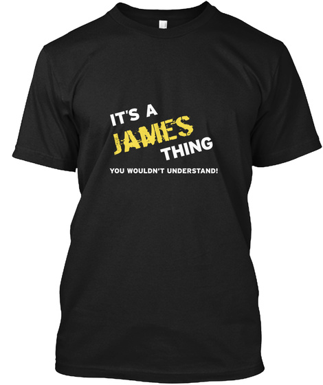 It's A James Thing You Wouldn't Understand Black T-Shirt Front