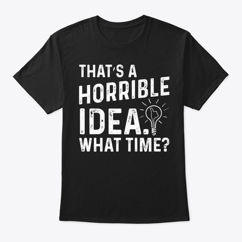 That Is A Horrible Funny Shirt Hilarious Black T-Shirt Front