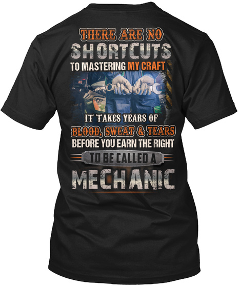 There Are No Shortcuts To Mastering My Craft It Takes Years Of Blood, Sweat & Tears Before You Earn The Right To Be... Black T-Shirt Back