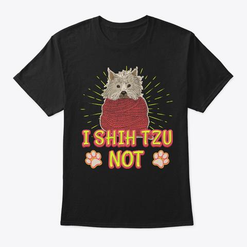 I Shih Tzu Not Funny Gift For Mutt Lover Black T-Shirt Front