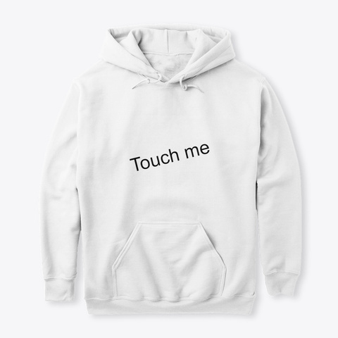 Touch Me White T-Shirt Front