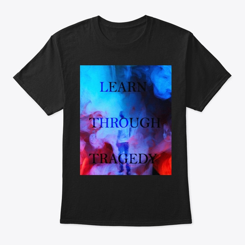 Learn Through Tragedy  Black T-Shirt Front