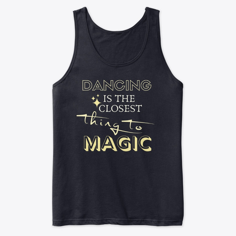 Dancing Is The Closest Thing To Magic.  Navy T-Shirt Front