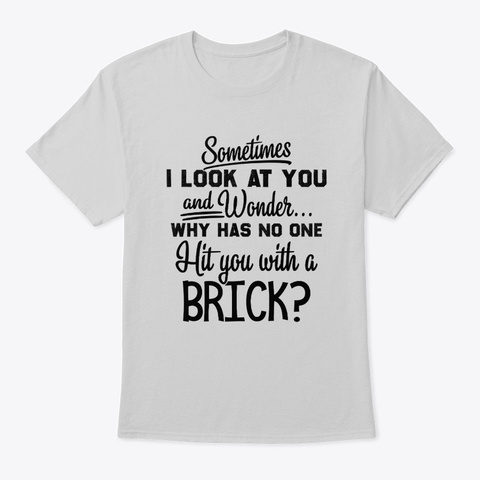 Why Has No One Hit You With A Brick? Light Steel T-Shirt Front