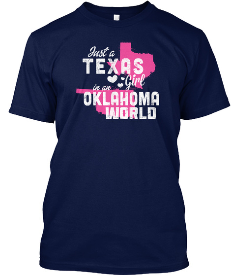 Just A Texas Girl In An Oklahoma World Navy T-Shirt Front