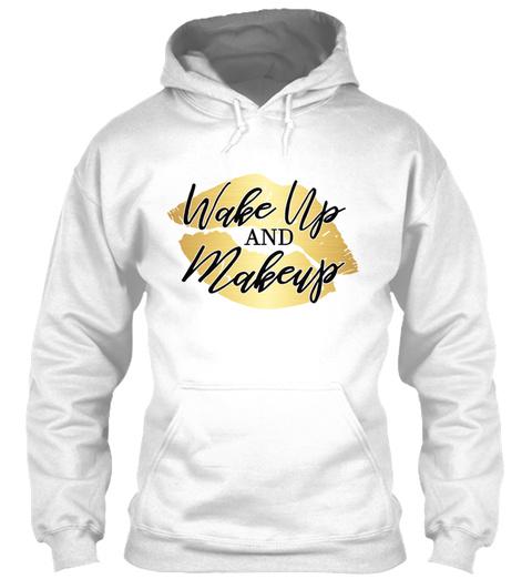 Wake Up And Makeup Beautician Makeup Art White T-Shirt Front
