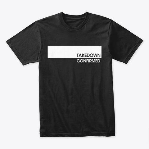 Takedown Confirmed (Bar) Black T-Shirt Front