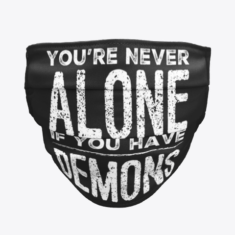 You're Never Alone If You Have Demons Black T-Shirt Front