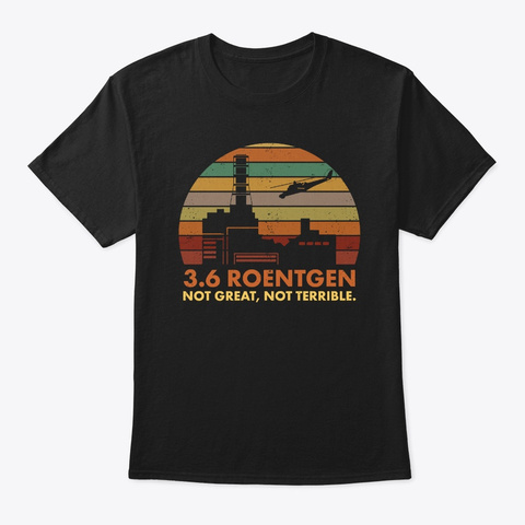 3.6 Roentgen Not Great, Not Terrible Black T-Shirt Front