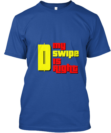 My Swipe Is Right Deep Royal T-Shirt Front