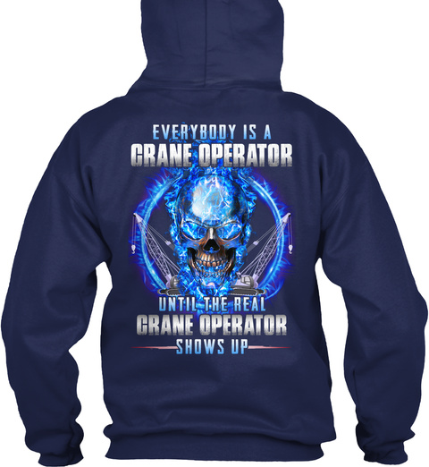 The Real Crane Operator Shows Up Navy T-Shirt Back