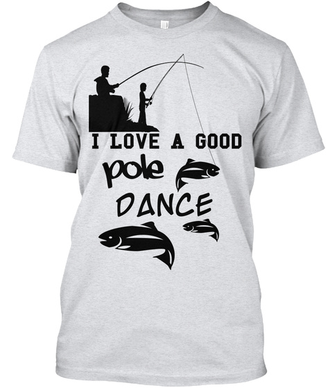 I Love A Good Pole Dance Ash T-Shirt Front